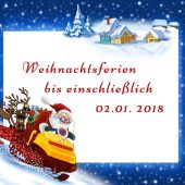 Weihnachtsferien bis einschließlich 02.01. 2018